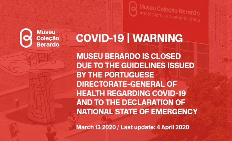 Museu Coleção Berardo is closed due to the guidelines issued by the Portuguese Directorate-General of Health regarding COVID-19 and to the declaration of national state of emergency